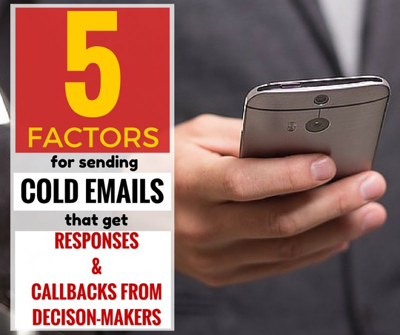 5 factors for sending cold emails that get responses & callbacks from decision makers.